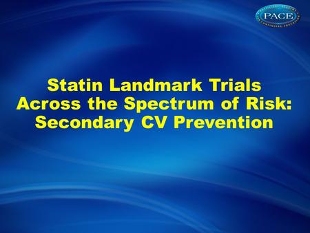 Statin Landmark Trials Across the Spectrum of Risk: Secondary CV Prevention.