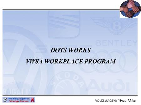 Of South Africa DOTS WORKS VWSA WORKPLACE PROGRAM.