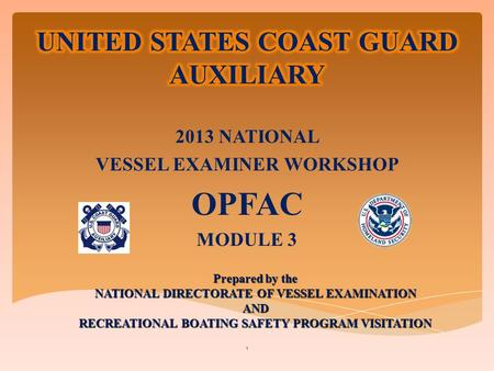 2013 NATIONAL VESSEL EXAMINER WORKSHOP OPFAC MODULE 3 1 Prepared by the NATIONAL DIRECTORATE OF VESSEL EXAMINATION AND RECREATIONAL BOATING SAFETY PROGRAM.