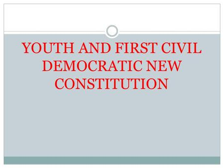YOUTH AND FIRST CIVIL DEMOCRATIC NEW CONSTITUTION.