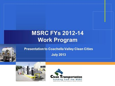 MSRC FYs 2012-14 Work Program Presentation to Coachella Valley Clean Cities July 2013.