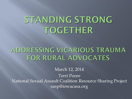March 12, 2014 Terri Poore National Sexual Assault Coalition Resource Sharing Project
