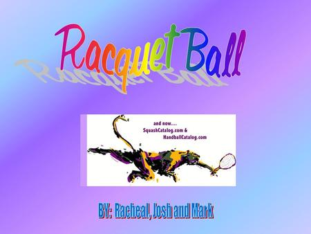 Racquetball is a competitive game in which a racquet is used to serve and return a ball.