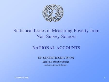 Statistical Issues in Measuring Poverty from Non-Survey Sources NATIONAL ACCOUNTS UNSD/NA/MR1 UN STATISTICS DIVISION Economic Statistics Branch National.