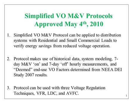Simplified VO M&V Protocols Approved May 4 th, 2010 1.Simplified VO M&V Protocol can be applied to distribution systems with Residential and Small Commercial.