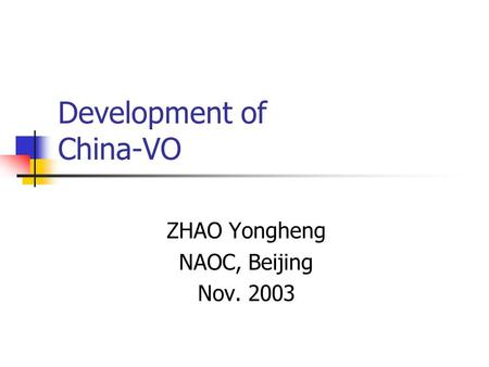 Development of China-VO ZHAO Yongheng NAOC, Beijing Nov. 2003.