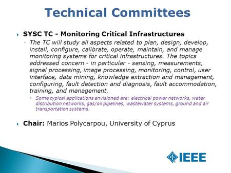  SYSC TC - Monitoring Critical Infrastructures ◦The TC will study all aspects related to plan, design, develop, install, configure, calibrate, operate,