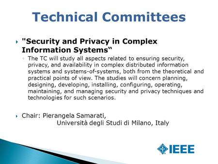 " Security and Privacy in Complex Information Systems"" ◦The TC will study all aspects related to ensuring security, privacy, and availability in complex."
