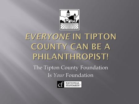 The Tipton County Foundation Is Your Foundation. A Volunteer-Driven Nonprofit Public Charity Founded in 1986  Serves Donors  Awards Grants  Provides.