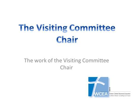 The work of the Visiting Committee Chair. Important Reminders for the Chair of a Visiting Committee: The Chair of a Visiting Committee plays a most important.
