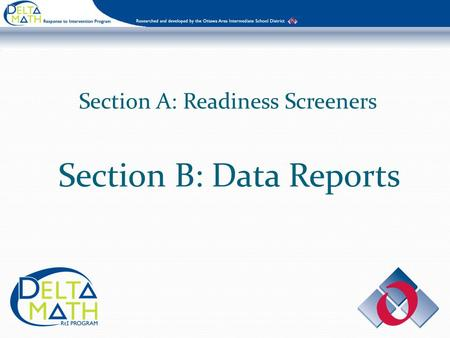 Section A: Readiness Screeners Section B: Data Reports.