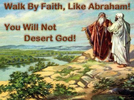 Desert: leave, run away from, abandon, not fulfill duty Don't desert God by following a different gospel Don't desert God by sinning to please other people.