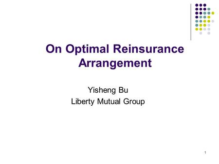1 On Optimal Reinsurance Arrangement Yisheng Bu Liberty Mutual Group.