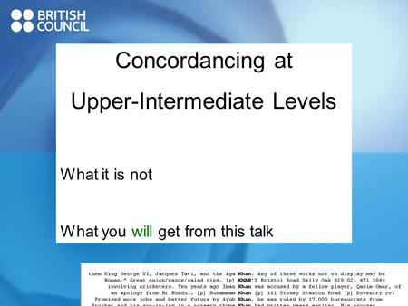 Concordancing at Upper-Intermediate Levels What it is not What you will get from this talk.