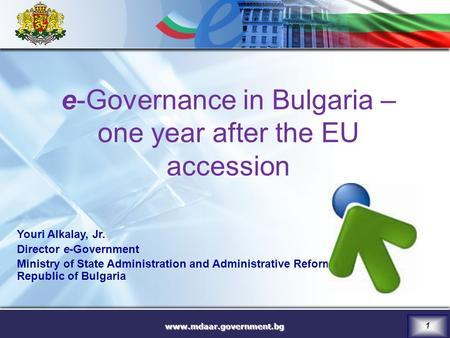 Www.mdaar.government.bg 1 e-Governance in Bulgaria – one year after the EU accession Youri Alkalay, Jr. Director e-Government Ministry of State Administration.