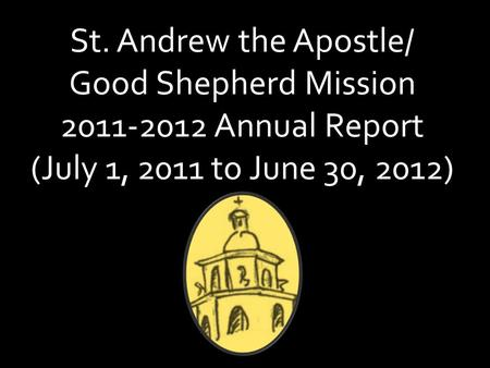 St. Andrew the Apostle/ Good Shepherd Mission 2011-2012 Annual Report (July 1, 2011 to June 30, 2012)
