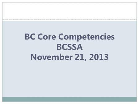 BC Core Competencies BCSSA November 21, 2013. CurriculumAssessment Graduation Requirements Communicating Student Learning Trades/SkillsReadingStudent.