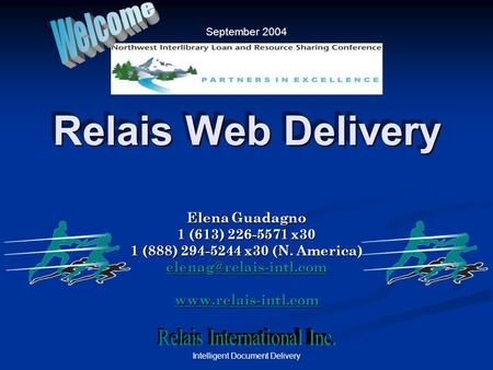 Intelligent Document Delivery Relais Web Delivery Elena Guadagno 1 (613) 226-5571 x30 1 (888) 294-5244 x30 (N. America)