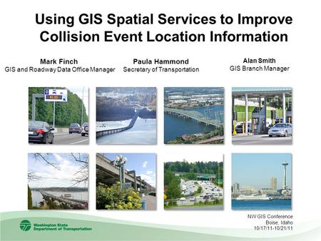 Mark Finch GIS and Roadway Data Office Manager Using GIS Spatial Services to Improve Collision Event Location Information NW GIS Conference Boise, Idaho.