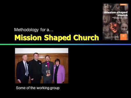 Mission Shaped Church Some of the working group Methodology for a…