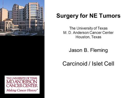 Surgery for NE Tumors The University of Texas M. D