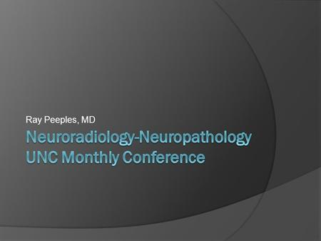 Ray Peeples, MD. Case 1  50 y/o F with NF1  hx of meningioma debulking (2/10) and cervical neurofibroma removal (7/09)  MRI studies showed an enhancing.
