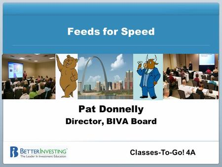 Classes-To-Go! 4A Feeds for Speed Pat Donnelly Director, BIVA Board.