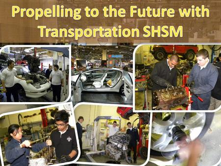 Specialist High Skills Major (SHSM) in Transportation Starting September 2012 at Philip Pocock CSS PATHWAY A ministry approved specialized career-focused.