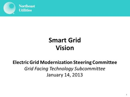 1 Smart Grid Vision Electric Grid Modernization Steering Committee Grid Facing Technology Subcommittee January 14, 2013.