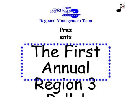 The First Annual Region 3 Rally! Pres ents Regional Management Team.