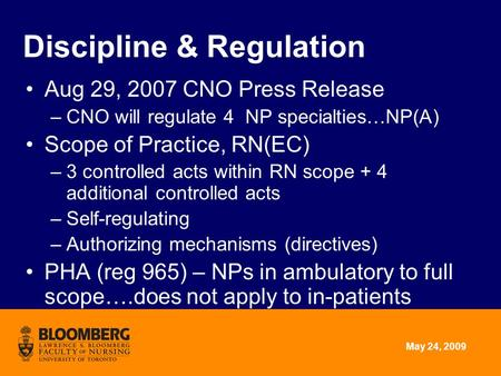 May 24, 2009 Discipline & Regulation Aug 29, 2007 CNO Press Release –CNO will regulate 4 NP specialties…NP(A) Scope of Practice, RN(EC) –3 controlled acts.