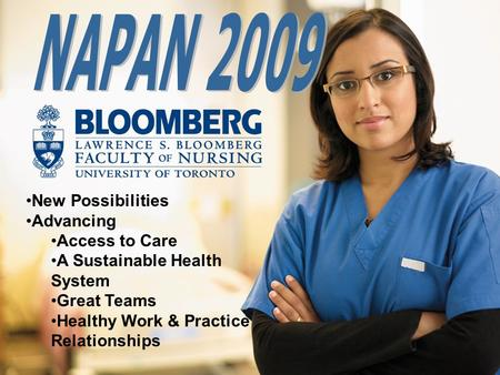 May 24, 2009 New Possibilities Advancing Access to Care A Sustainable Health System Great Teams Healthy Work & Practice Relationships.