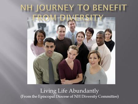 Living Life Abundantly (From the Episcopal Diocese of NH Diversity Committee)