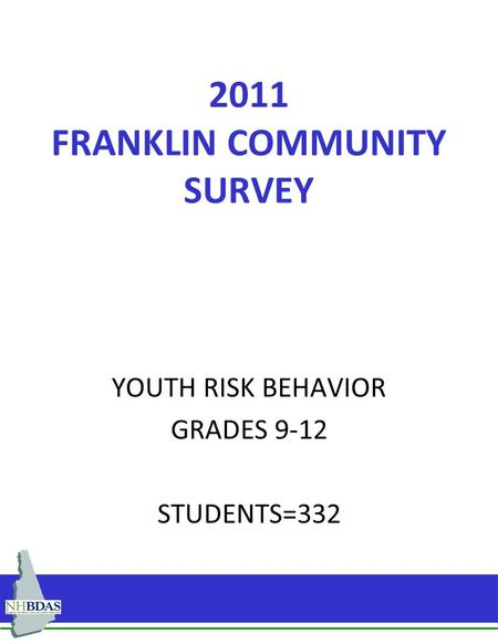 2011 FRANKLIN COMMUNITY SURVEY YOUTH RISK BEHAVIOR GRADES 9-12 STUDENTS=332.