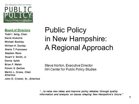 "1 11 ""…to raise new ideas and improve policy debates through quality information and analysis on issues shaping New Hampshire's future."" Board of Directors."