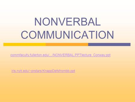 NONVERBAL COMMUNICATION commfaculty.fullerton.edu/.../NONVERBAL.PPTlecture_Conway.ppt ‎ iris.nyit.edu/~prstars/KnappDefsfrombb.ppt‎