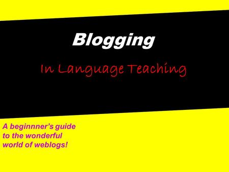 Blogging In Language Teaching A beginnner's guide to the wonderful world of weblogs!