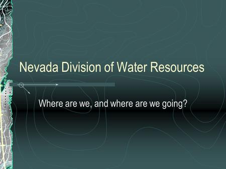 Nevada Division of Water Resources Where are we, and where are we going?