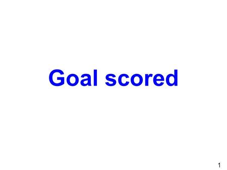 1 Goal scored. 2 Goal definition A loose ball completely inside plane formed by rear edges of goal posts, crossbar, and goal line.