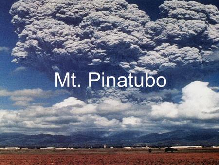 Mt. Pinatubo By: Kirsti Max Max Shelby Shelby Mt. Pinatubo.