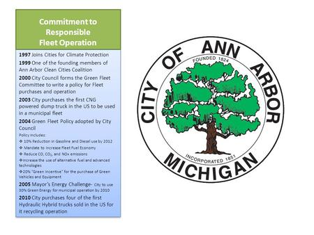 Commitment to Responsible Fleet Operation 1997 Joins Cities for Climate Protection 1999 One of the founding members of Ann Arbor Clean Cities Coalition.
