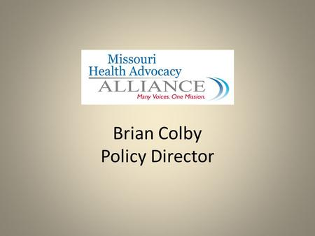Brian Colby Policy Director. Who Am I? Policy Director Lobbyist Analyst Communicator/Reporter Former Small Business Owner.