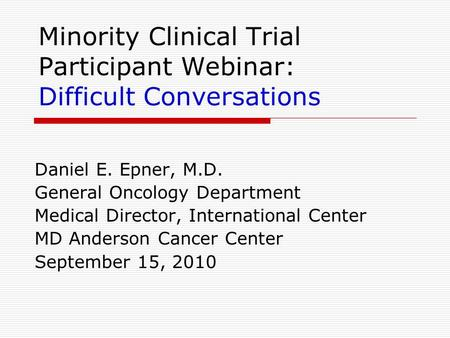 Minority Clinical Trial Participant Webinar: Difficult Conversations Daniel E. Epner, M.D. General Oncology Department Medical Director, International.
