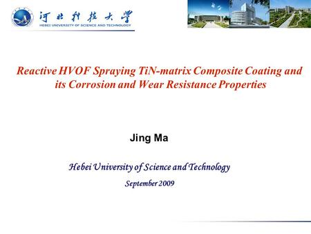 Reactive HVOF Spraying TiN-matrix Composite Coating and its Corrosion and Wear Resistance Properties Jing Ma Hebei University of Science and Technology.