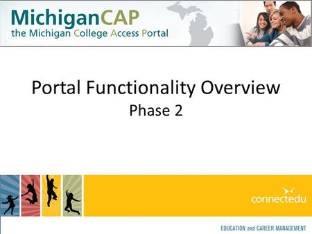 Portal Functionality Overview Phase 2. Phase 1: AprilPhase 2: MayPhase 3: June Development of Portal: March – July, 2010 Go Live: August, 2010.