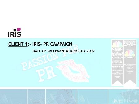 CLIENT 1:- IRIS- PR CAMPAIGN DATE OF IMPLEMENTATION: JULY 2007.