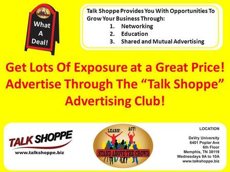 "Get Lots Of Exposure at a Great Price! Advertise Through The ""Talk Shoppe"" Advertising Club! Talk Shoppe Provides You With Opportunities To Grow Your Business."