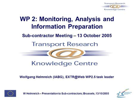 W Helmreich – Presentation to Sub-contractors; Brussels, 13/10/2005 WP 2: Monitoring, Analysis and Information Preparation Sub-contractor Meeting – 13.