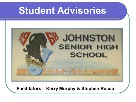 Student Advisories Facilitators: Kerry Murphy & Stephen Rocco.