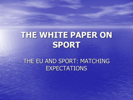 THE WHITE PAPER ON SPORT THE EU AND SPORT: MATCHING EXPECTATIONS.